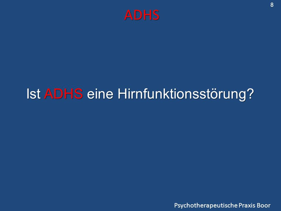 ADHS Psychotherapeutische Praxis Boor Ist ADHS eine Hirnfunktionsstörung? 8
