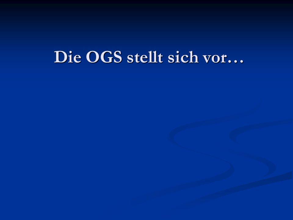 Die OGS stellt sich vor…