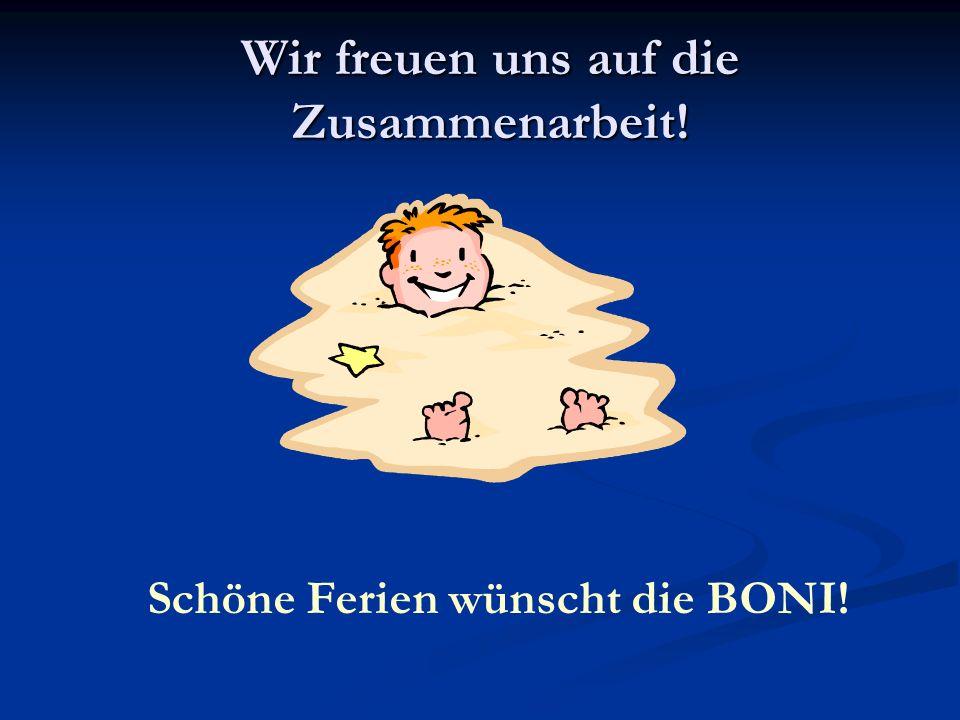 Wir freuen uns auf die Zusammenarbeit! Schöne Ferien wünscht die BONI!