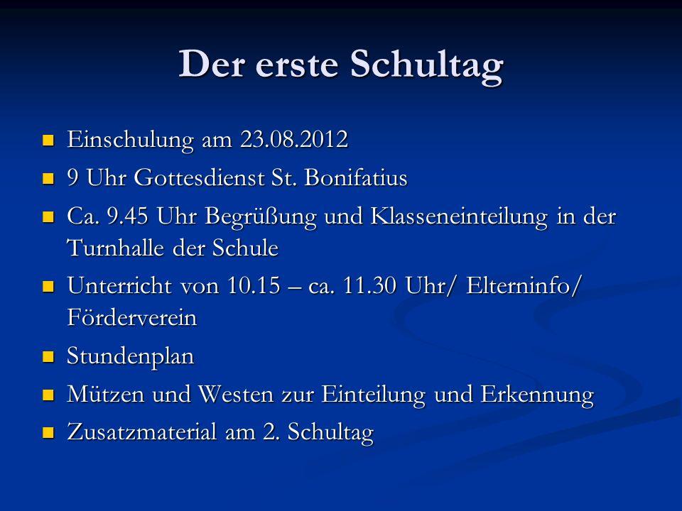 Der erste Schultag Einschulung am 23.08.2012 Einschulung am 23.08.2012 9 Uhr Gottesdienst St. Bonifatius 9 Uhr Gottesdienst St. Bonifatius Ca. 9.45 Uh