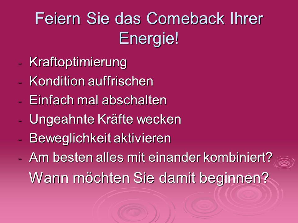Feiern Sie das Comeback Ihrer Energie! - Kraftoptimierung - Kondition auffrischen - Einfach mal abschalten - Ungeahnte Kräfte wecken - Beweglichkeit a
