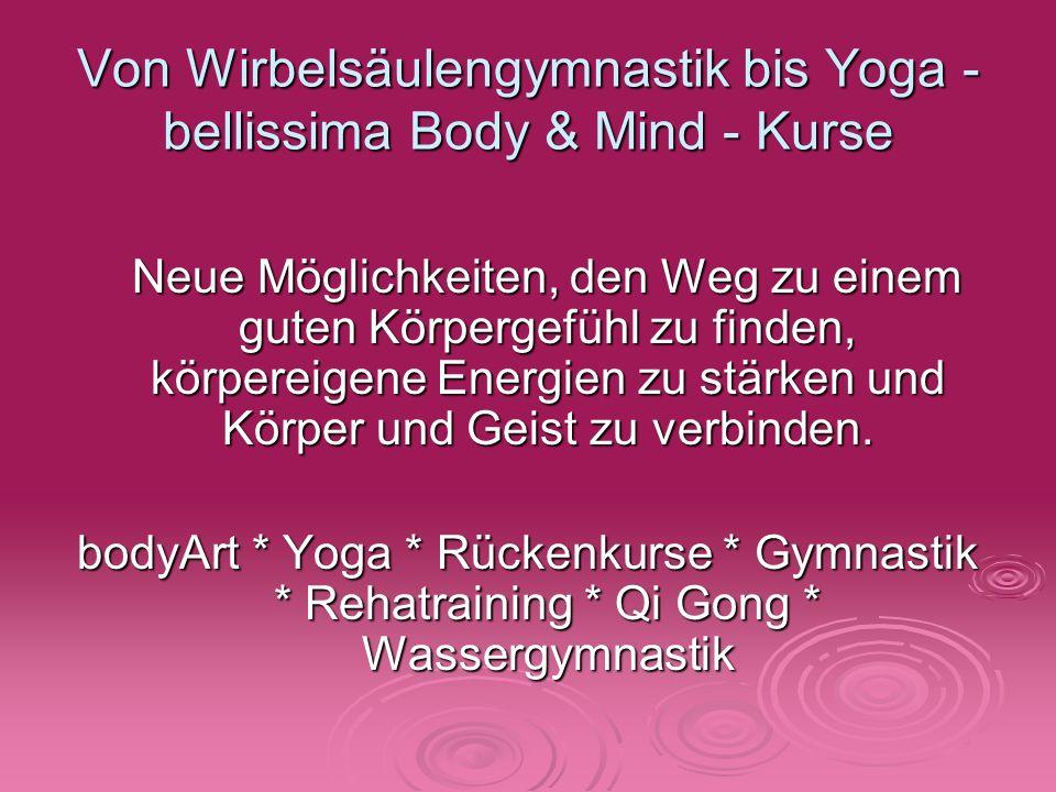 Von Wirbelsäulengymnastik bis Yoga - bellissima Body & Mind - Kurse Neue Möglichkeiten, den Weg zu einem guten Körpergefühl zu finden, körpereigene Energien zu stärken und Körper und Geist zu verbinden.