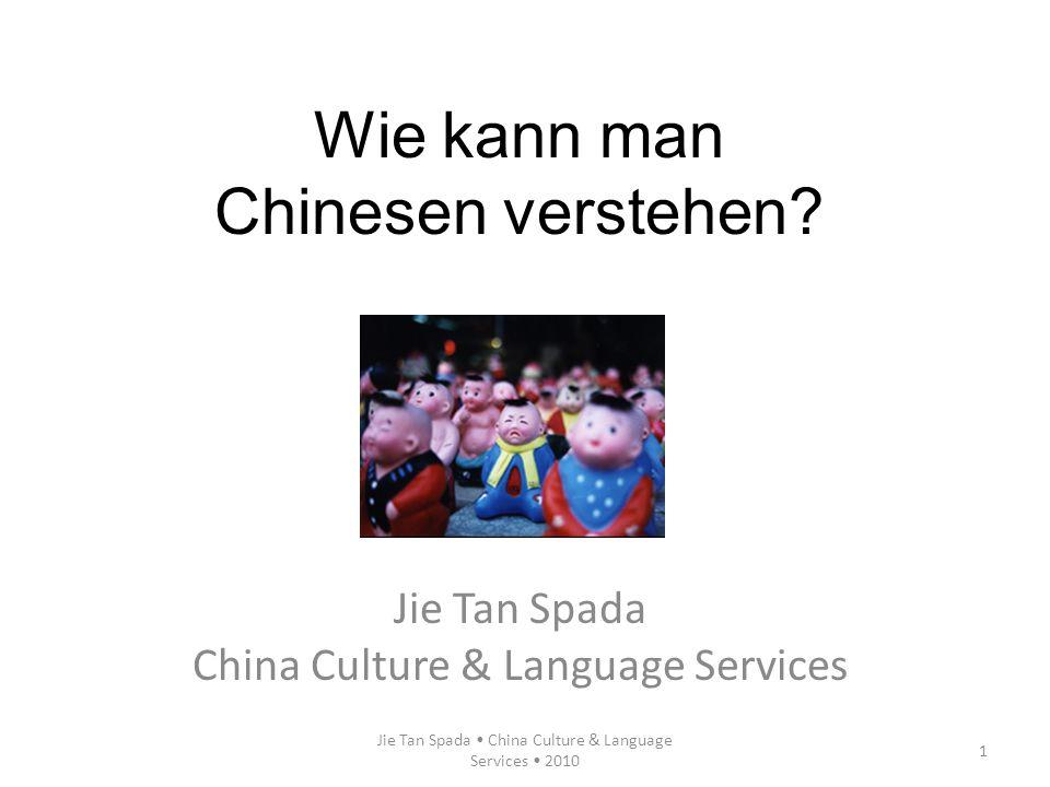 Jie Tan Spada China Culture & Language Services 2010 1 Wie kann man Chinesen verstehen? Jie Tan Spada China Culture & Language Services