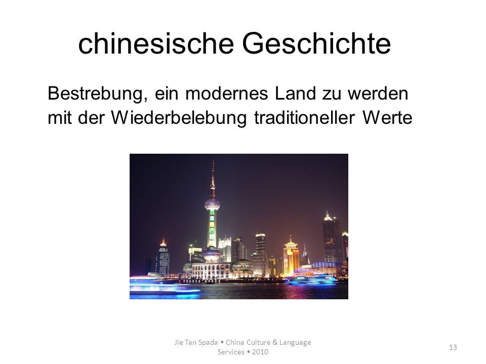 Jie Tan Spada China Culture & Language Services 2010 13 Bestrebung, ein modernes Land zu werden mit der Wiederbelebung traditioneller Werte chinesisch