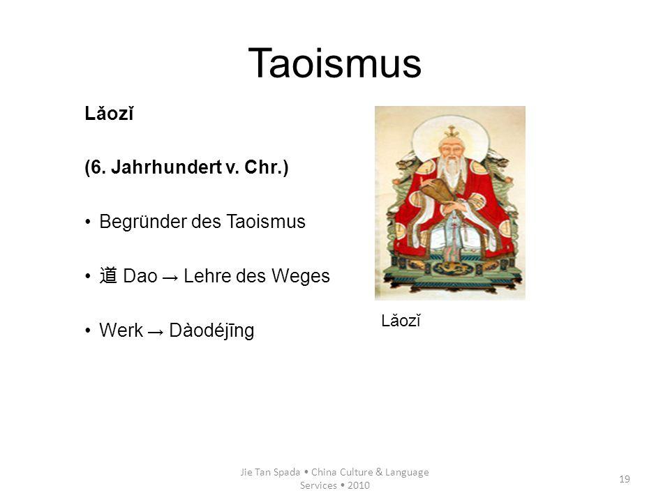 Jie Tan Spada China Culture & Language Services 2010 19 Taoismus Lǎozǐ (6. Jahrhundert v. Chr.) Begründer des Taoismus Dao Lehre des Weges Werk Dàodéj