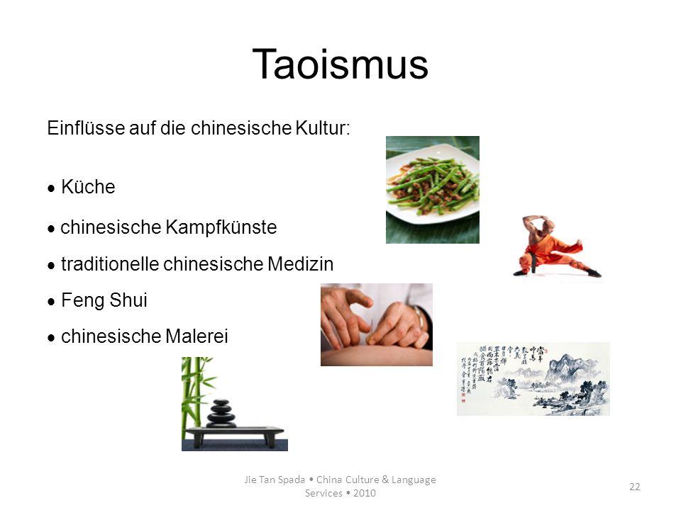 Jie Tan Spada China Culture & Language Services 2010 22 Taoismus Einflüsse auf die chinesische Kultur: Küche chinesische Kampfkünste traditionelle chi