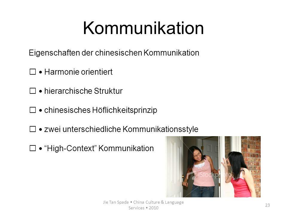 Jie Tan Spada China Culture & Language Services 2010 23 Kommunikation Eigenschaften der chinesischen Kommunikation Harmonie orientiert hierarchische S