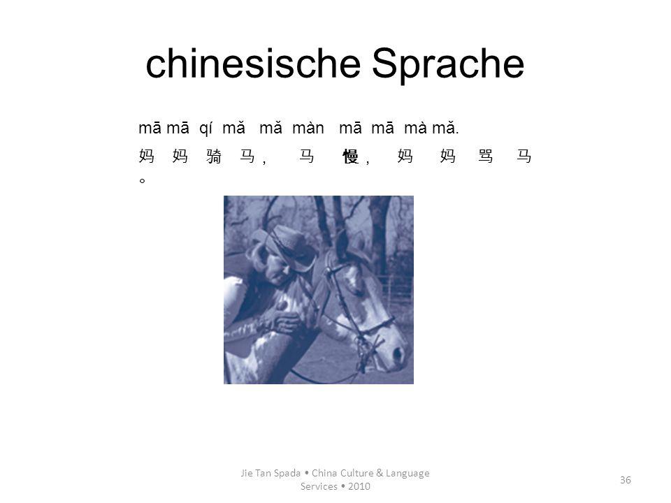 Jie Tan Spada China Culture & Language Services 2010 36 mā mā qí mǎ mǎ màn mā mā mà mǎ. chinesische Sprache