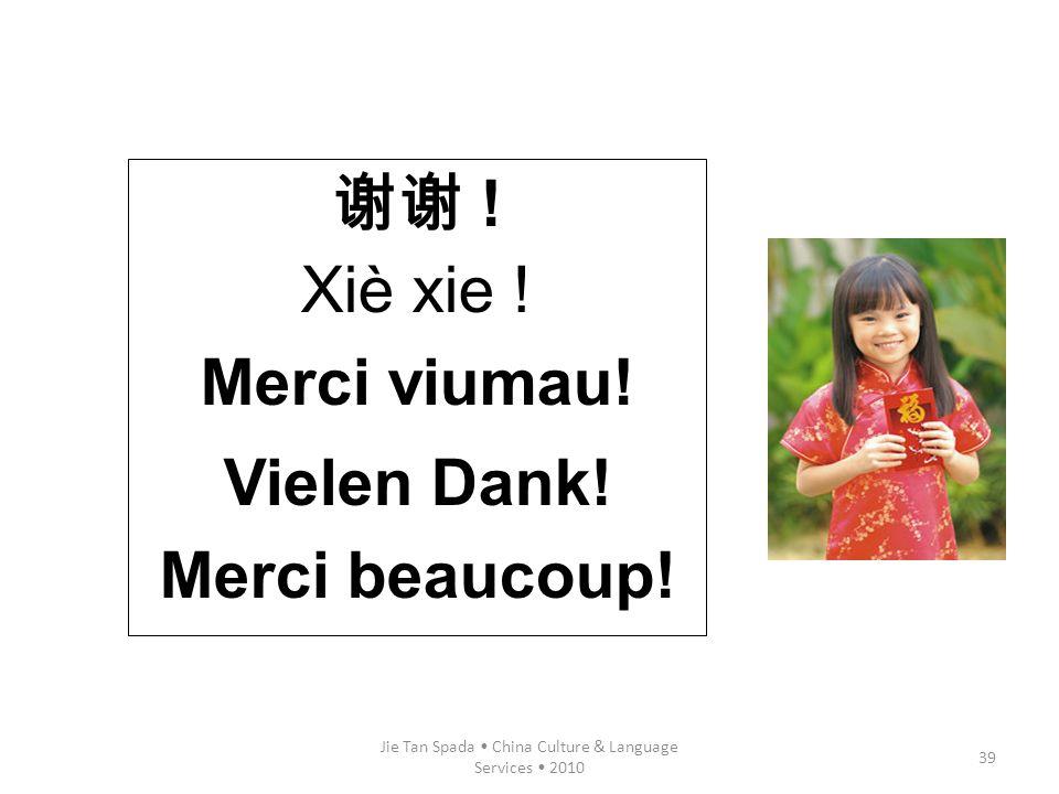 Jie Tan Spada China Culture & Language Services 2010 39 ! Xiè xie ! Merci viumau! Vielen Dank! Merci beaucoup!