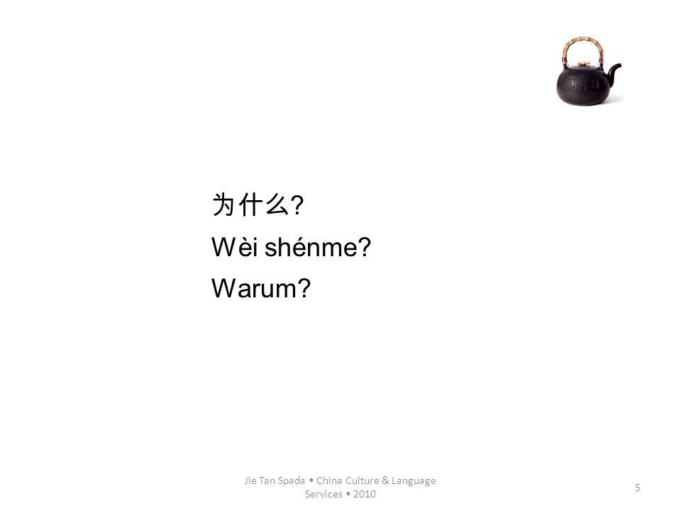 Jie Tan Spada China Culture & Language Services 2010 5 ? Wèi shénme? Warum?