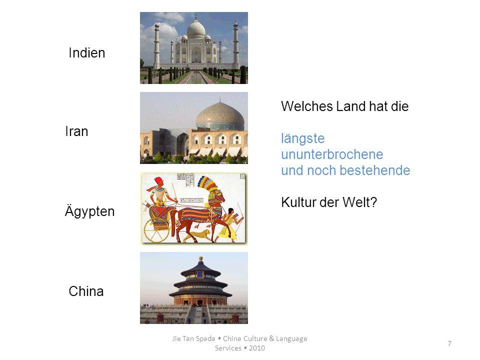 Jie Tan Spada China Culture & Language Services 2010 7 Indien Iran Ägypten China Welches Land hat die längste ununterbrochene und noch bestehende Kult
