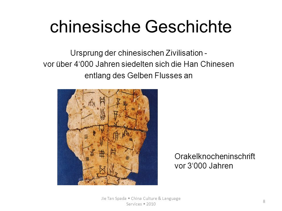 Jie Tan Spada China Culture & Language Services 2010 8 chinesische Geschichte Ursprung der chinesischen Zivilisation - vor über 4000 Jahren siedelten