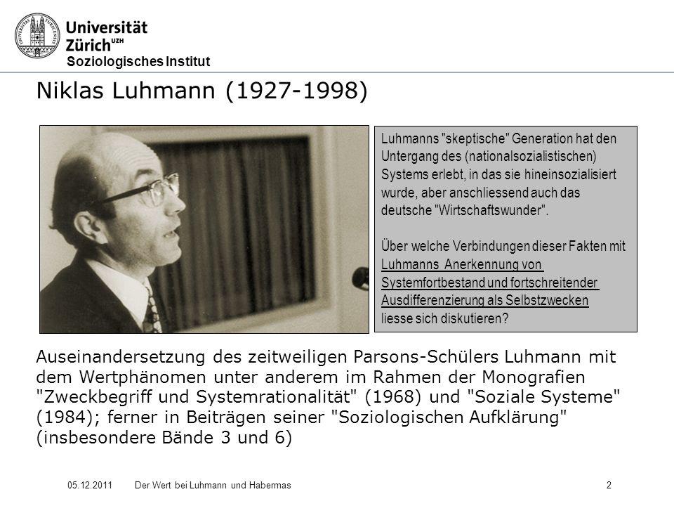 Soziologisches Institut 05.12.2011Der Wert bei Luhmann und Habermas13 Luhmann: Soziale Systeme - Struktur und Zeit (1984) Der Wert als eine von vier Erwartungen bündelnde Identitäten zunehmende Abstraktheit 1.