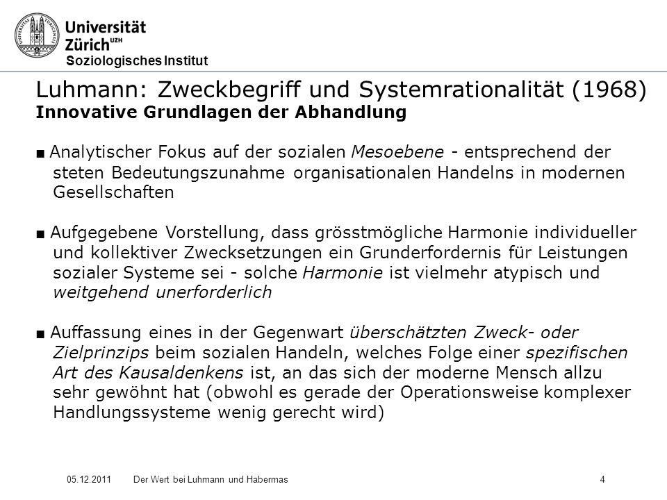 Soziologisches Institut 05.12.2011Der Wert bei Luhmann und Habermas15 Luhmann: Soziale Systeme - Struktur und Zeit (1984) 2.