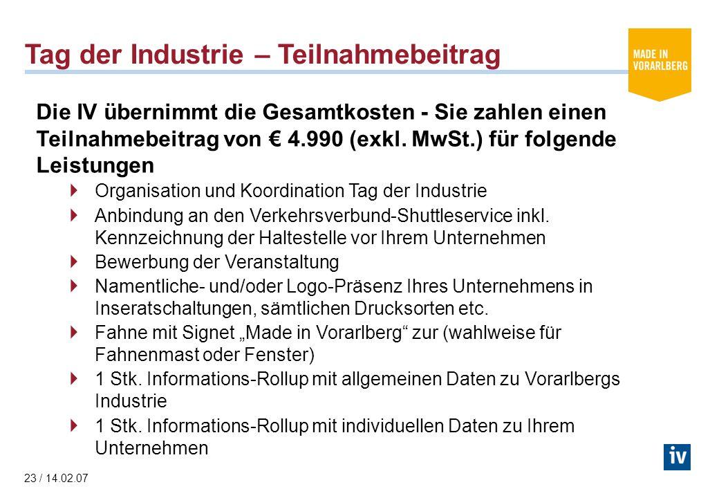 23 / 14.02.07 Tag der Industrie – Teilnahmebeitrag Die IV übernimmt die Gesamtkosten - Sie zahlen einen Teilnahmebeitrag von 4.990 (exkl.