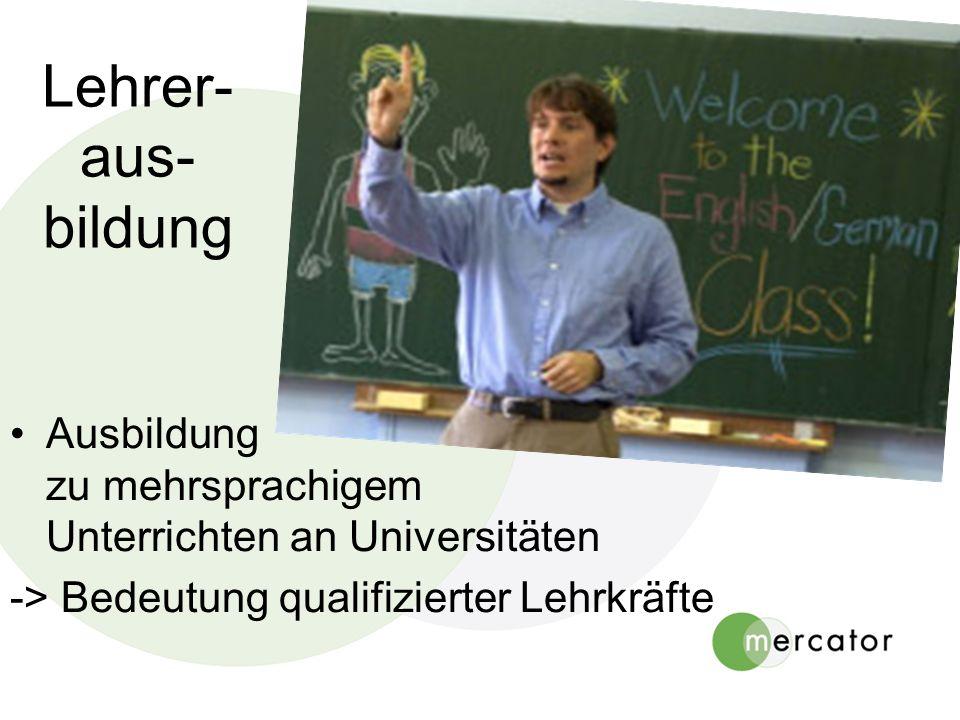 Lehrer- aus- bildung Ausbildung zu mehrsprachigem Unterrichten an Universitäten -> Bedeutung qualifizierter Lehrkräfte