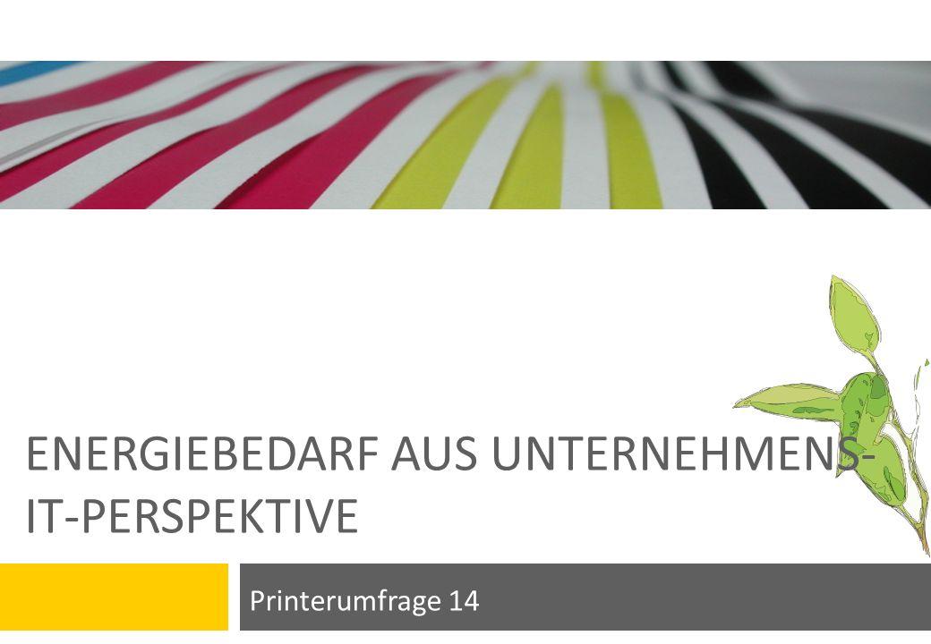 ENERGIEBEDARF AUS UNTERNEHMENS- IT-PERSPEKTIVE Printerumfrage 14