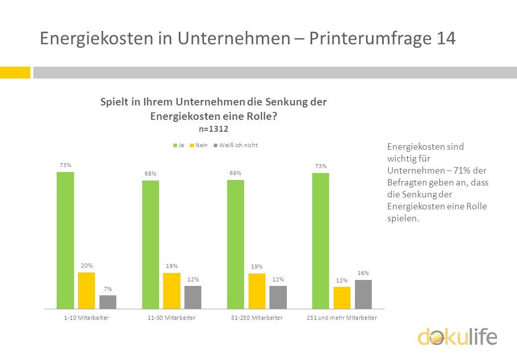 Energiekosten in Unternehmen – Printerumfrage 14 Energiekosten sind wichtig für Unternehmen – 71% der Befragten geben an, dass die Senkung der Energie