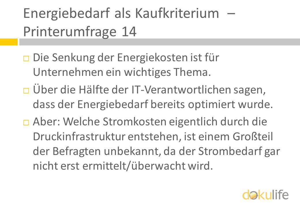 Energiebedarf als Kaufkriterium – Printerumfrage 14 Die Senkung der Energiekosten ist für Unternehmen ein wichtiges Thema. Über die Hälfte der IT-Vera