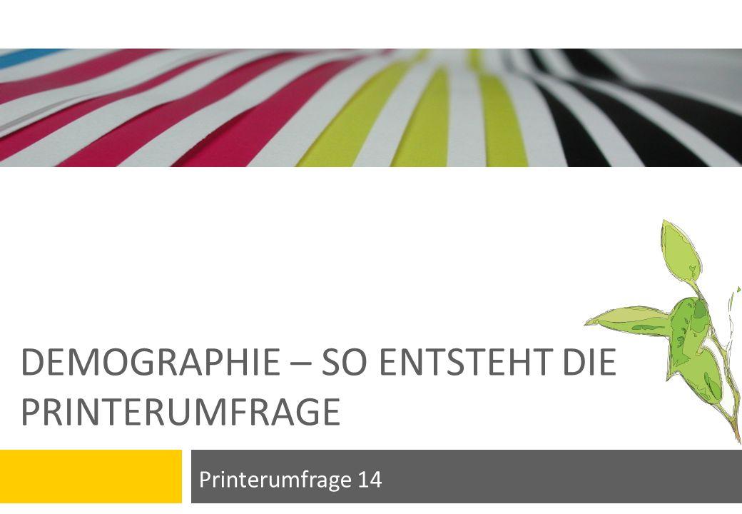 DEMOGRAPHIE – SO ENTSTEHT DIE PRINTERUMFRAGE Printerumfrage 14