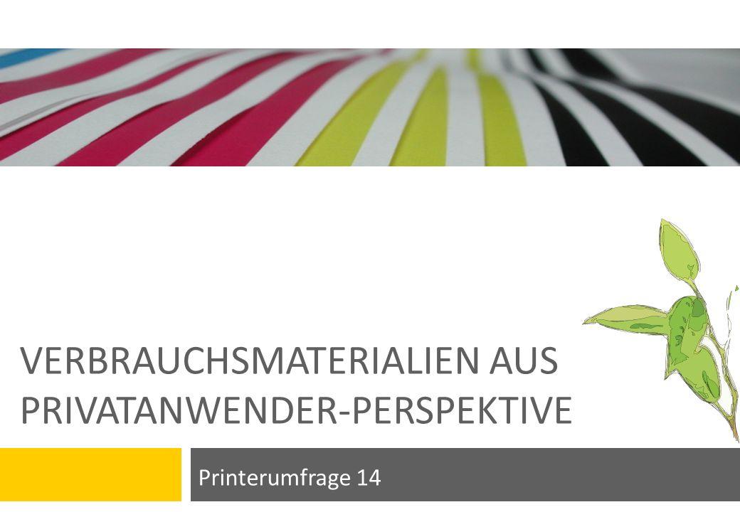 VERBRAUCHSMATERIALIEN AUS PRIVATANWENDER-PERSPEKTIVE Printerumfrage 14
