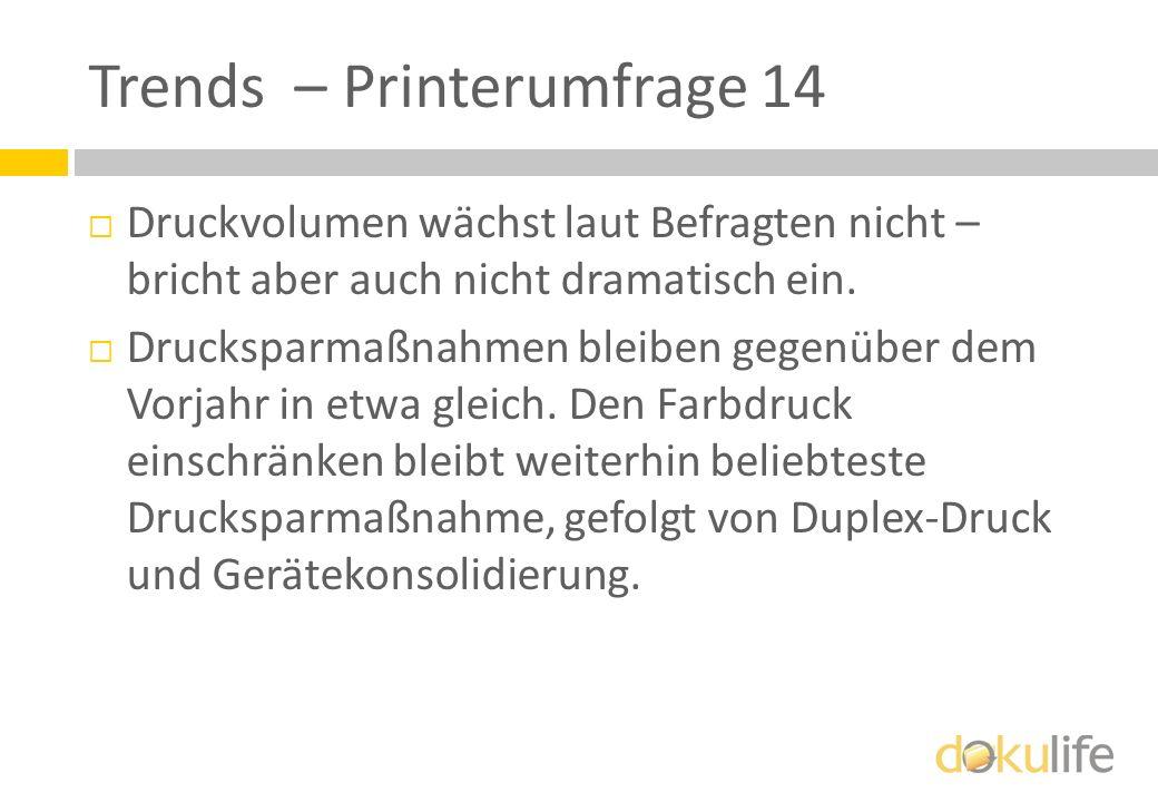 Trends – Printerumfrage 14 Druckvolumen wächst laut Befragten nicht – bricht aber auch nicht dramatisch ein. Drucksparmaßnahmen bleiben gegenüber dem