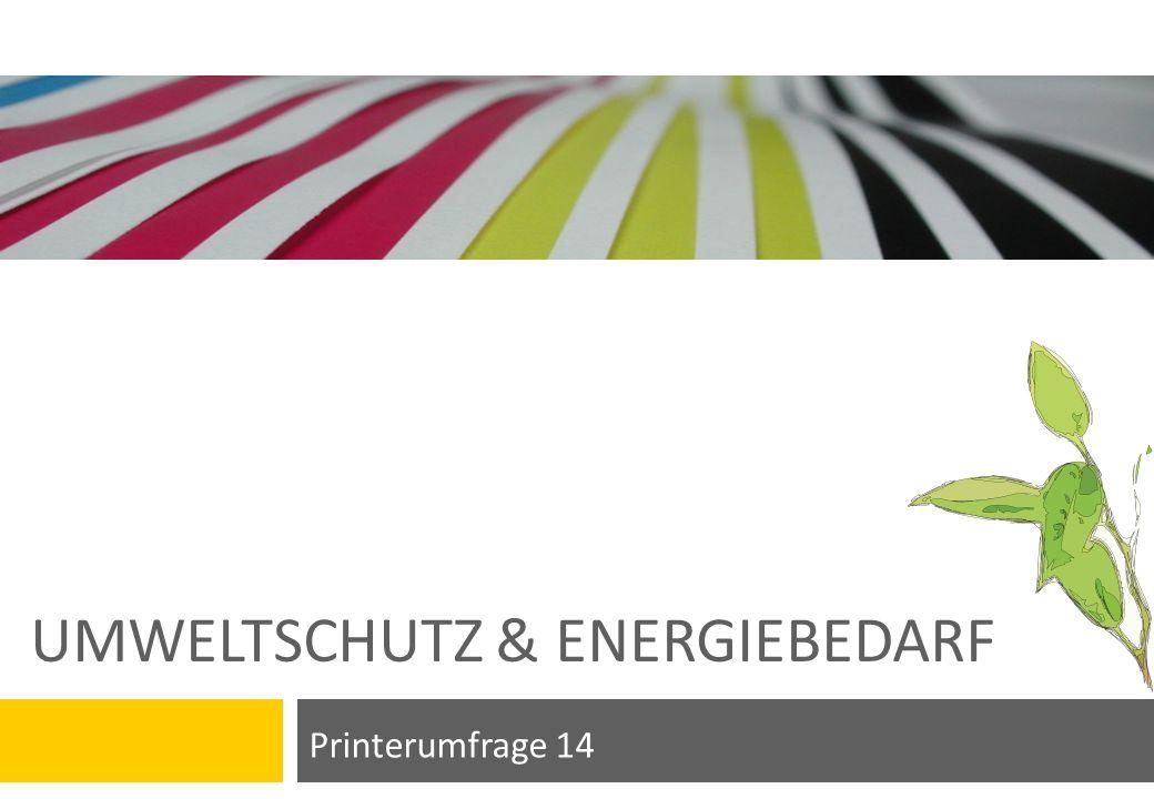 UMWELTSCHUTZ & ENERGIEBEDARF Printerumfrage 14