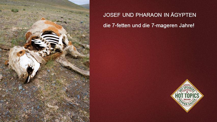JOSEF UND PHARAON IN ÄGYPTEN die 7-fetten und die 7-mageren Jahre!