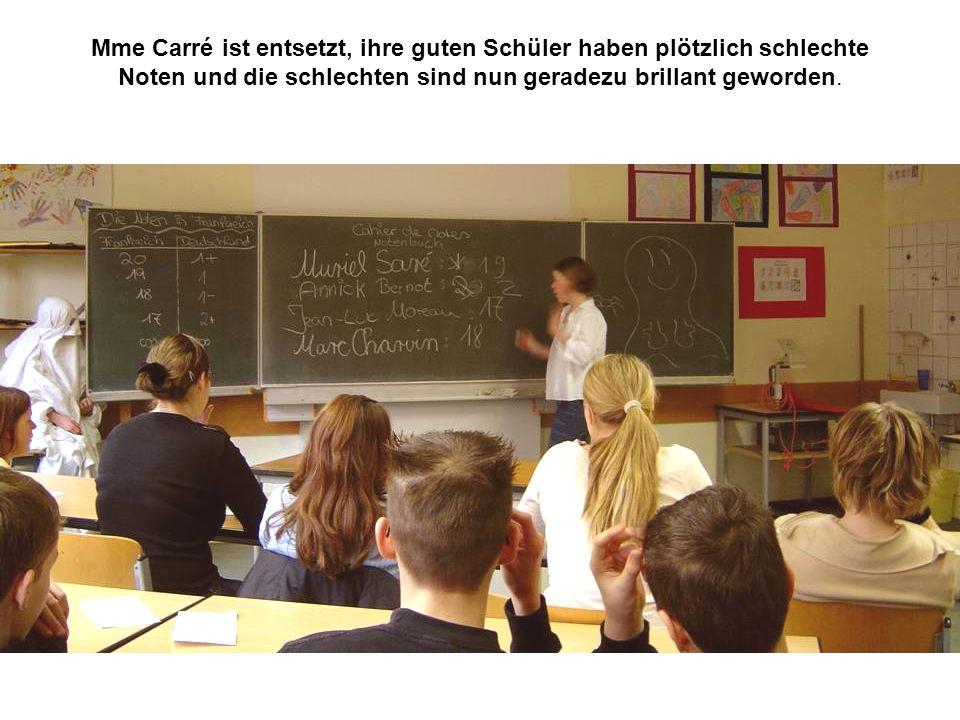 Mme Carré ist entsetzt, ihre guten Schüler haben plötzlich schlechte Noten und die schlechten sind nun geradezu brillant geworden.