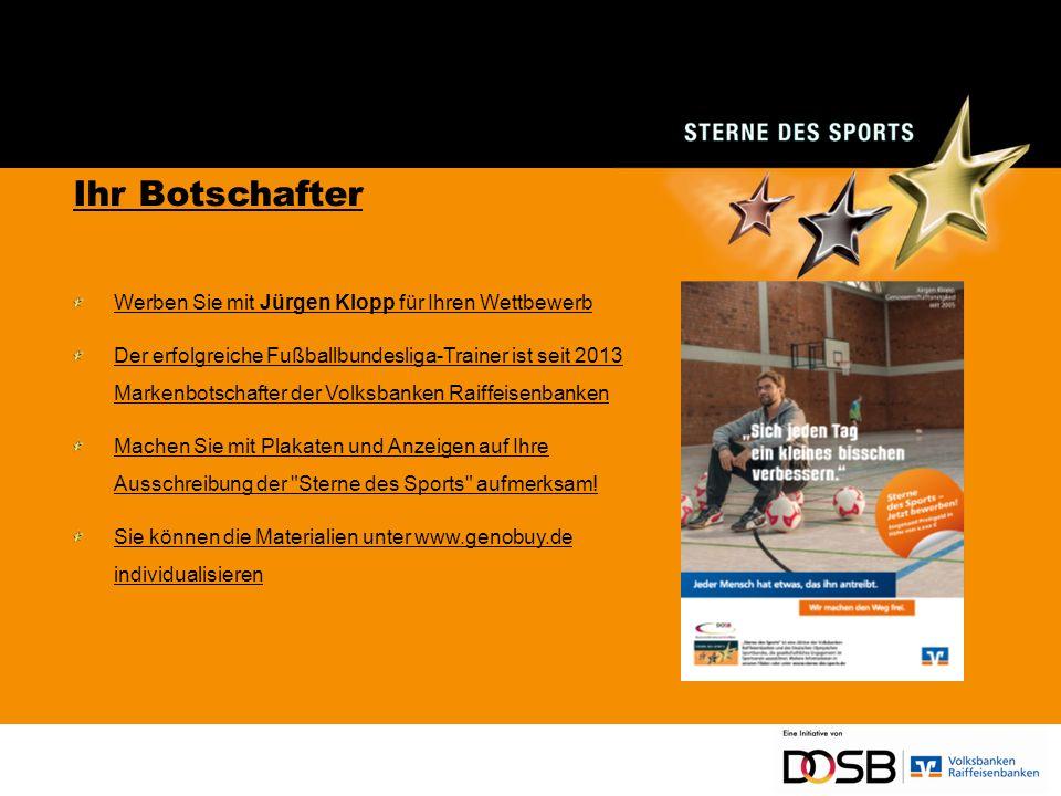 Ihr Botschafter Werben Sie mit Jürgen Klopp für Ihren Wettbewerb Der erfolgreiche Fußballbundesliga-Trainer ist seit 2013 Markenbotschafter der Volksbanken Raiffeisenbanken Machen Sie mit Plakaten und Anzeigen auf Ihre Ausschreibung der Sterne des Sports aufmerksam.