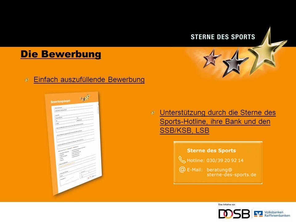 Die Bewerbung Einfach auszufüllende Bewerbung Unterstützung durch die Sterne des Sports-Hotline, ihre Bank und den SSB/KSB, LSB