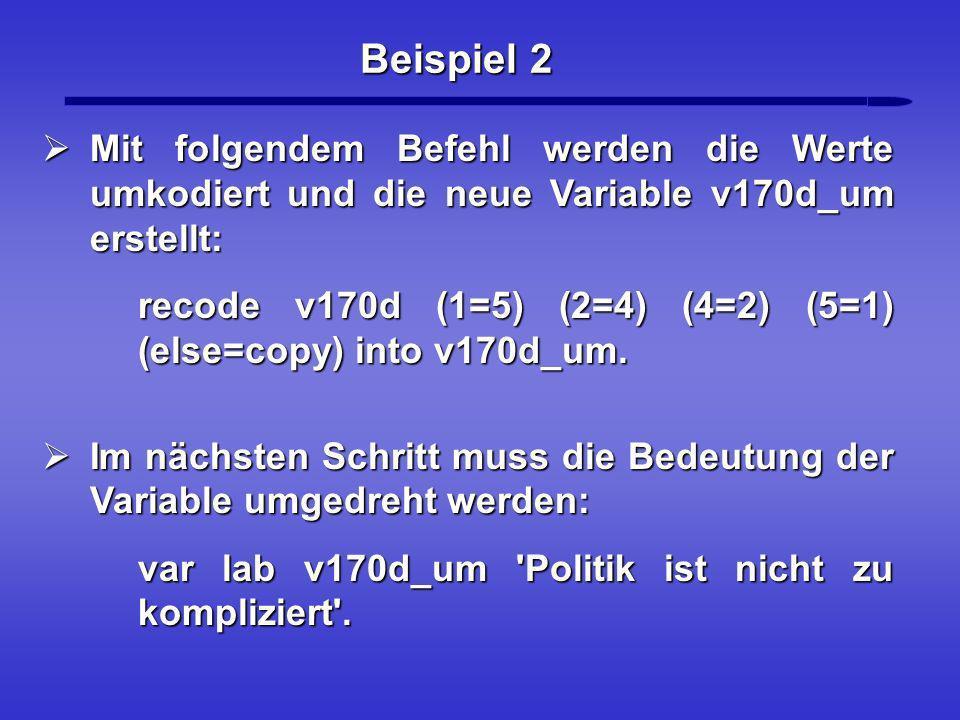 Beispiel 2 Mit folgendem Befehl werden die Werte umkodiert und die neue Variable v170d_um erstellt: Mit folgendem Befehl werden die Werte umkodiert un
