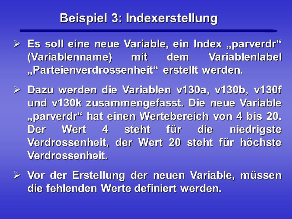 Beispiel 3: Indexerstellung Es soll eine neue Variable, ein Index parverdr (Variablenname) mit dem Variablenlabel Parteienverdrossenheit erstellt werd