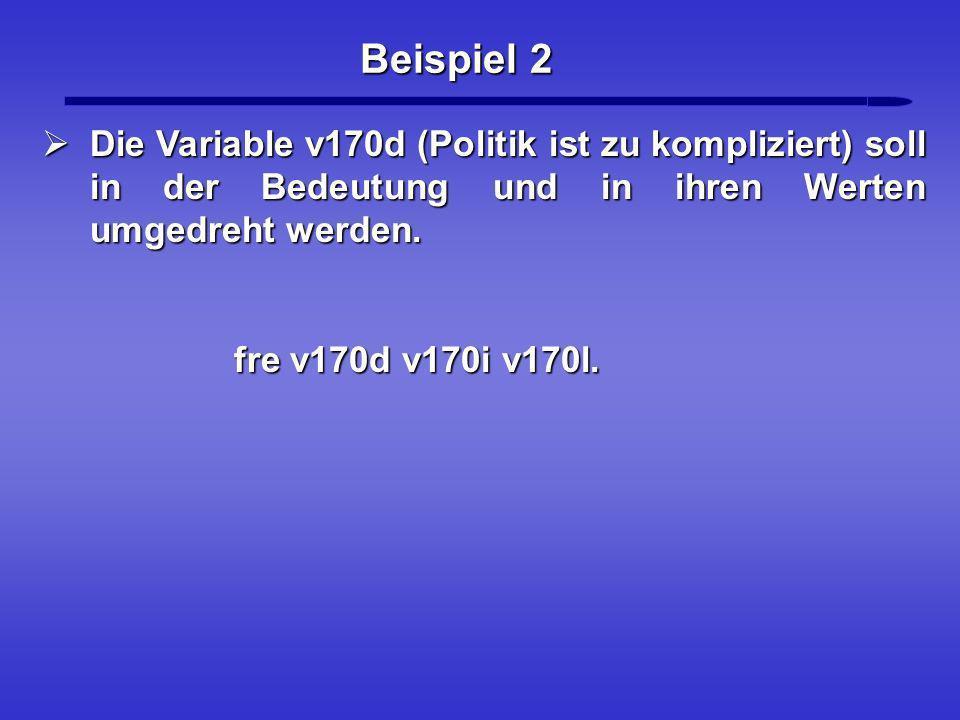 Beispiel 2 Die Variable v170d (Politik ist zu kompliziert) soll in der Bedeutung und in ihren Werten umgedreht werden. Die Variable v170d (Politik ist