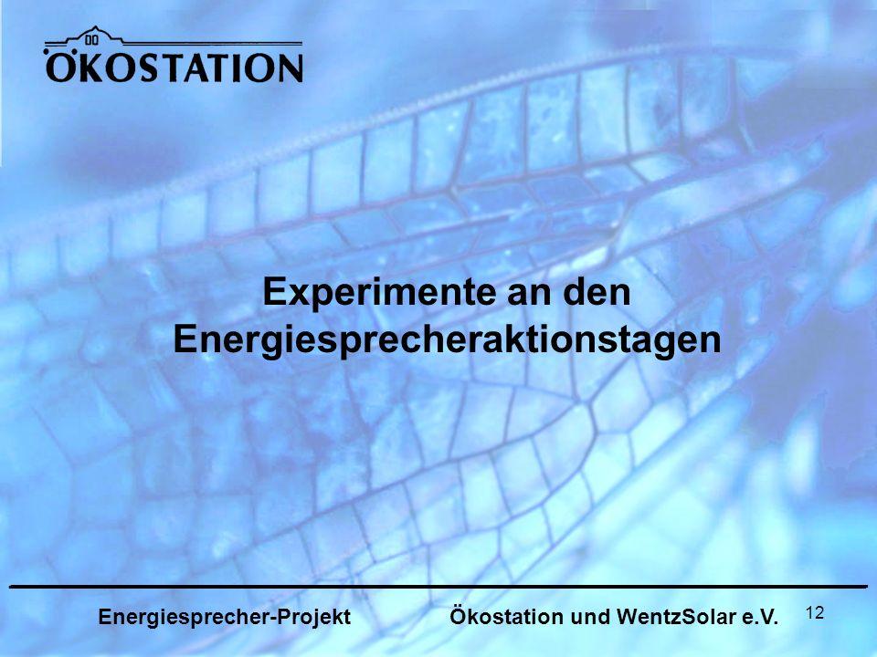 12 Experimente an den Energiesprecheraktionstagen _______________________________________________________________ Energiesprecher-Projekt Ökostation und WentzSolar e.V.
