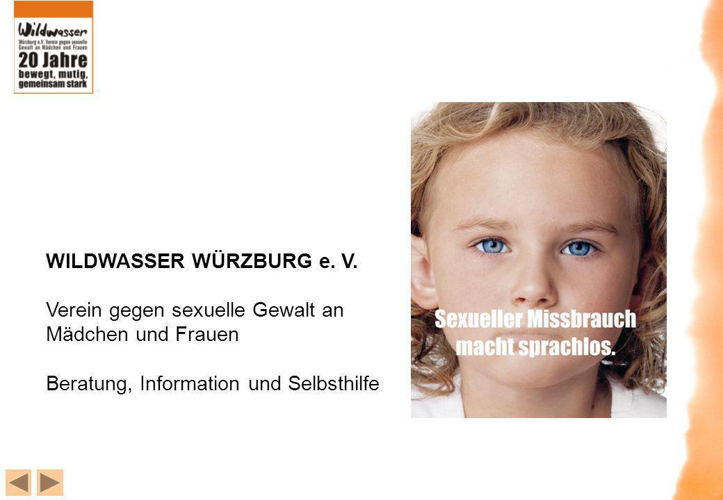 WILDWASSER WÜRZBURG e. V. Verein gegen sexuelle Gewalt an Mädchen und Frauen Beratung, Information und Selbsthilfe