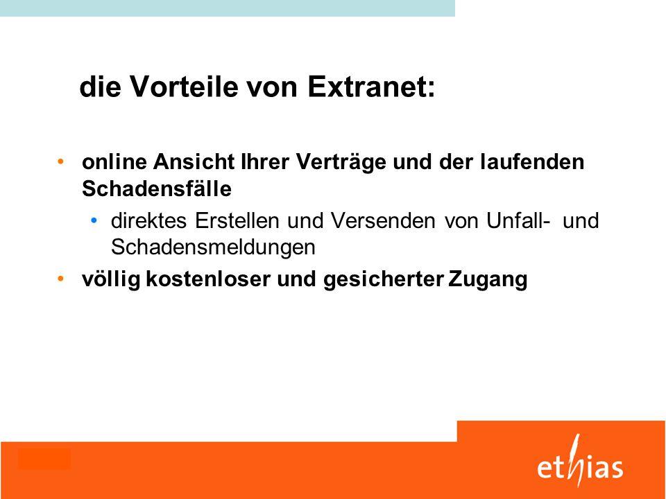 die Vorteile von Extranet: online Ansicht Ihrer Verträge und der laufenden Schadensfälle direktes Erstellen und Versenden von Unfall- und Schadensmeld