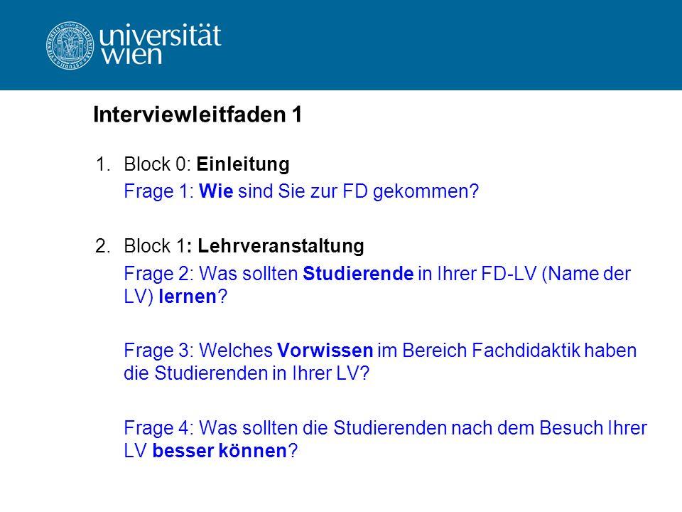 Interviewleitfaden 1 1.Block 0: Einleitung Frage 1: Wie sind Sie zur FD gekommen? 2.Block 1: Lehrveranstaltung Frage 2: Was sollten Studierende in Ihr