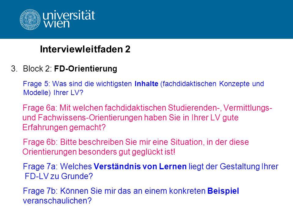 Interviewleitfaden 2 3. Block 2: FD-Orientierung Frage 5: Was sind die wichtigsten Inhalte (fachdidaktischen Konzepte und Modelle) Ihrer LV? Frage 6a: