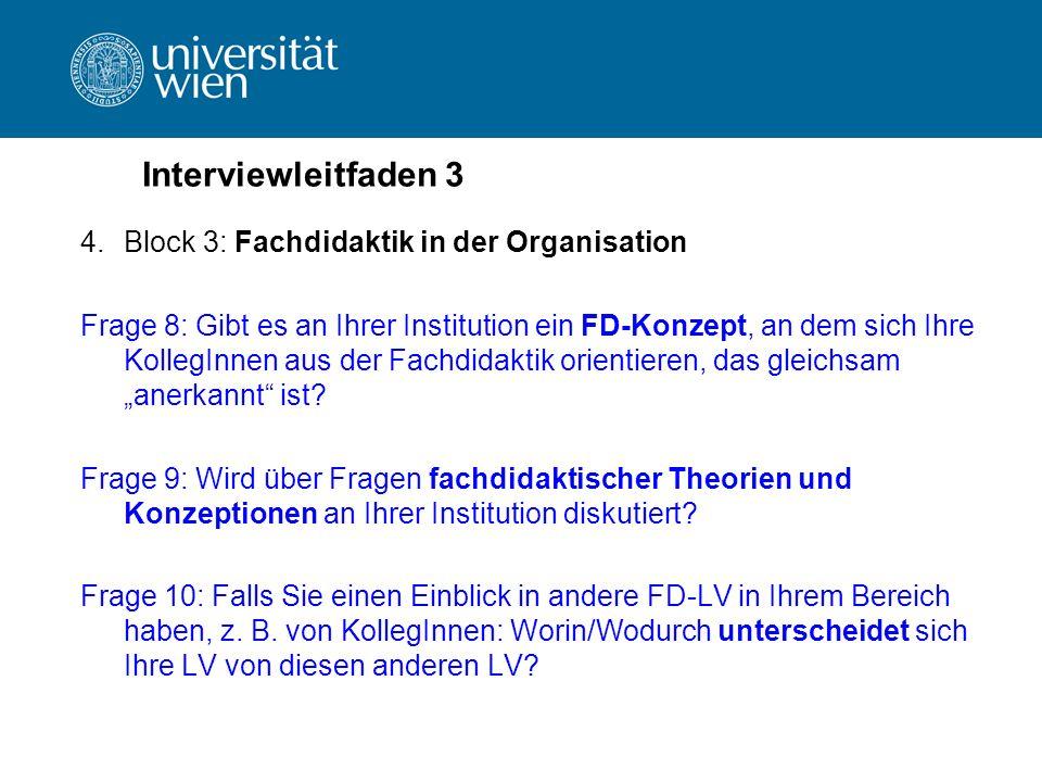 Interviewleitfaden 3 4.Block 3: Fachdidaktik in der Organisation Frage 8: Gibt es an Ihrer Institution ein FD-Konzept, an dem sich Ihre KollegInnen au