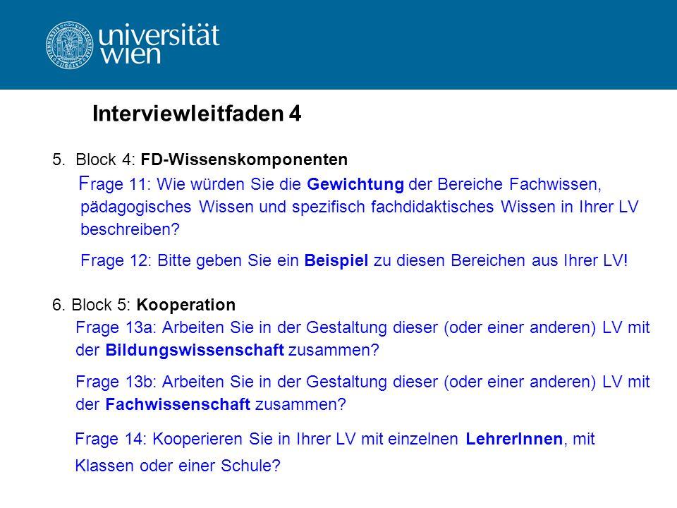 Interviewleitfaden 4 5. Block 4: FD-Wissenskomponenten F rage 11: Wie würden Sie die Gewichtung der Bereiche Fachwissen, pädagogisches Wissen und spez