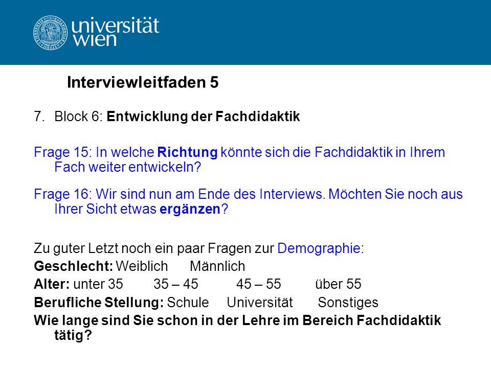 Interviewleitfaden 5 7.Block 6: Entwicklung der Fachdidaktik Frage 15: In welche Richtung könnte sich die Fachdidaktik in Ihrem Fach weiter entwickeln