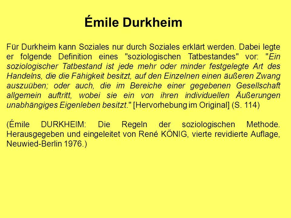 Émile Durkheim Für Durkheim kann Soziales nur durch Soziales erklärt werden. Dabei legte er folgende Definition eines
