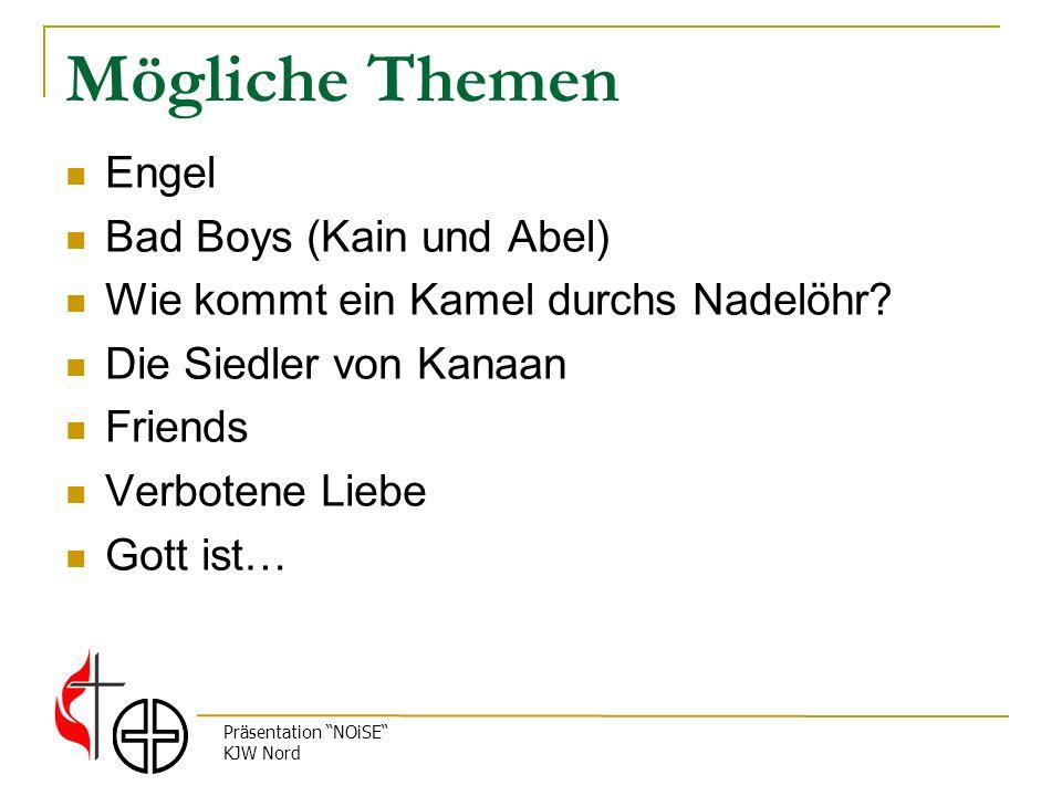 Präsentation NOiSE KJW Nord Mögliche Themen Engel Bad Boys (Kain und Abel) Wie kommt ein Kamel durchs Nadelöhr? Die Siedler von Kanaan Friends Verbote