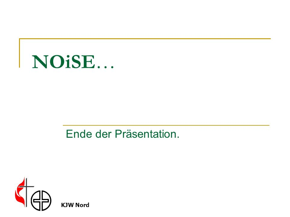 KJW Nord NOiSE… Ende der Präsentation.