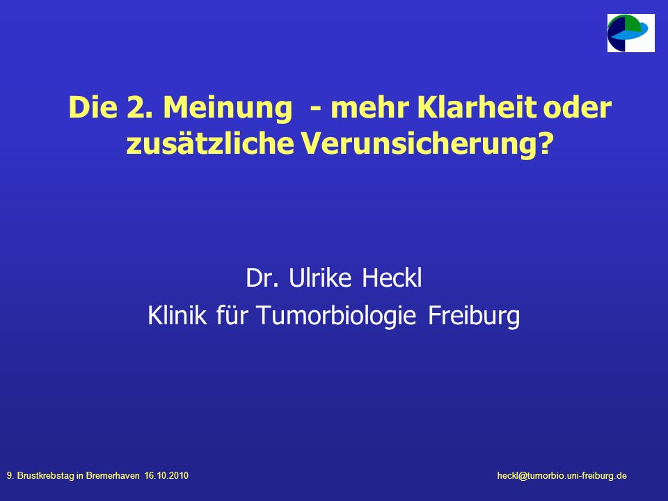 9. Brustkrebstag in Bremerhaven 16.10.2010heckl@tumorbio.uni-freiburg.de Die 2. Meinung - mehr Klarheit oder zusätzliche Verunsicherung? Dr. Ulrike He