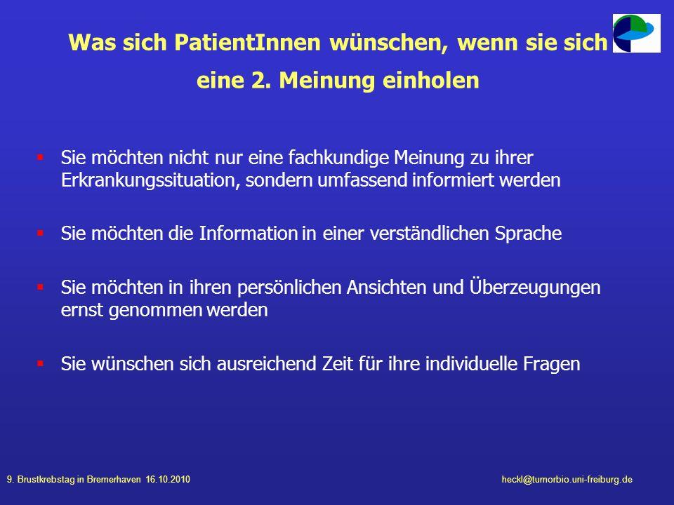 9. Brustkrebstag in Bremerhaven 16.10.2010heckl@tumorbio.uni-freiburg.de Was sich PatientInnen wünschen, wenn sie sich eine 2. Meinung einholen Sie mö