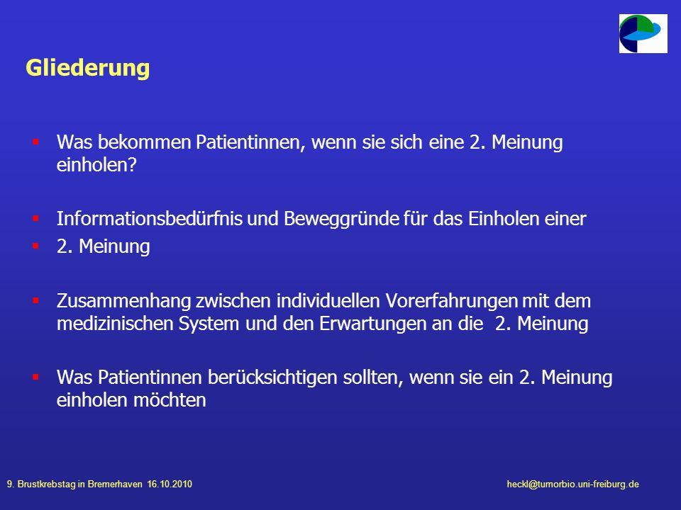 9. Brustkrebstag in Bremerhaven 16.10.2010heckl@tumorbio.uni-freiburg.de Gliederung Was bekommen Patientinnen, wenn sie sich eine 2. Meinung einholen?