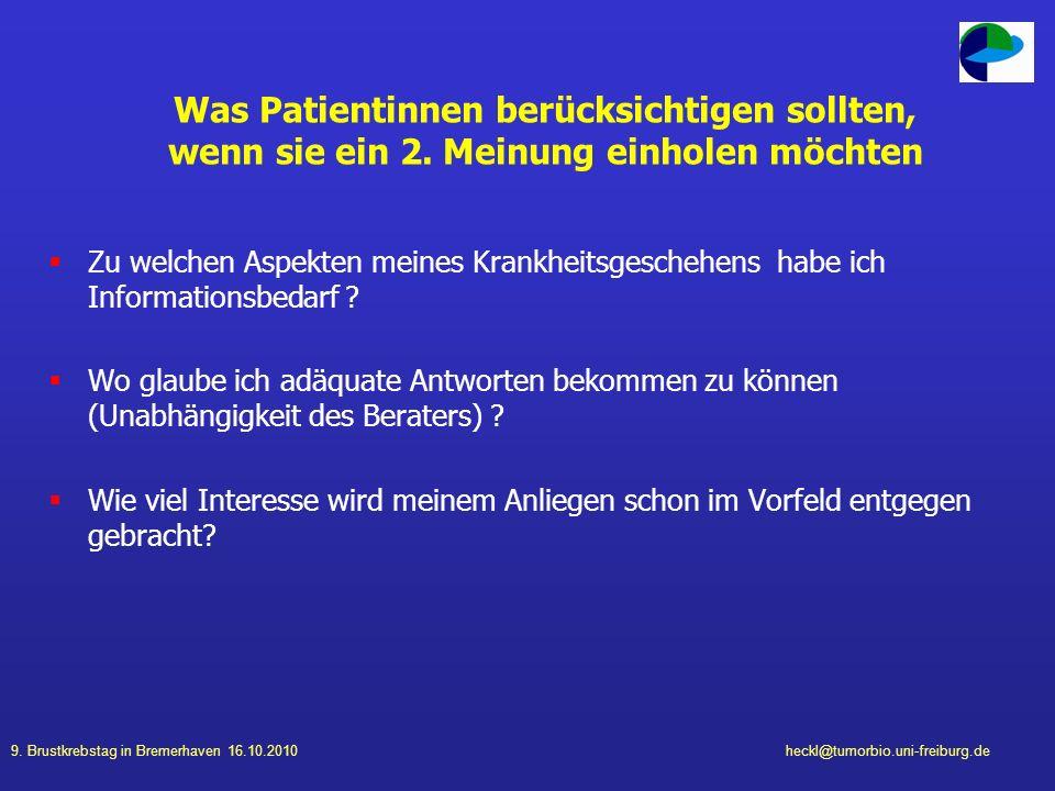9. Brustkrebstag in Bremerhaven 16.10.2010heckl@tumorbio.uni-freiburg.de Was Patientinnen berücksichtigen sollten, wenn sie ein 2. Meinung einholen mö