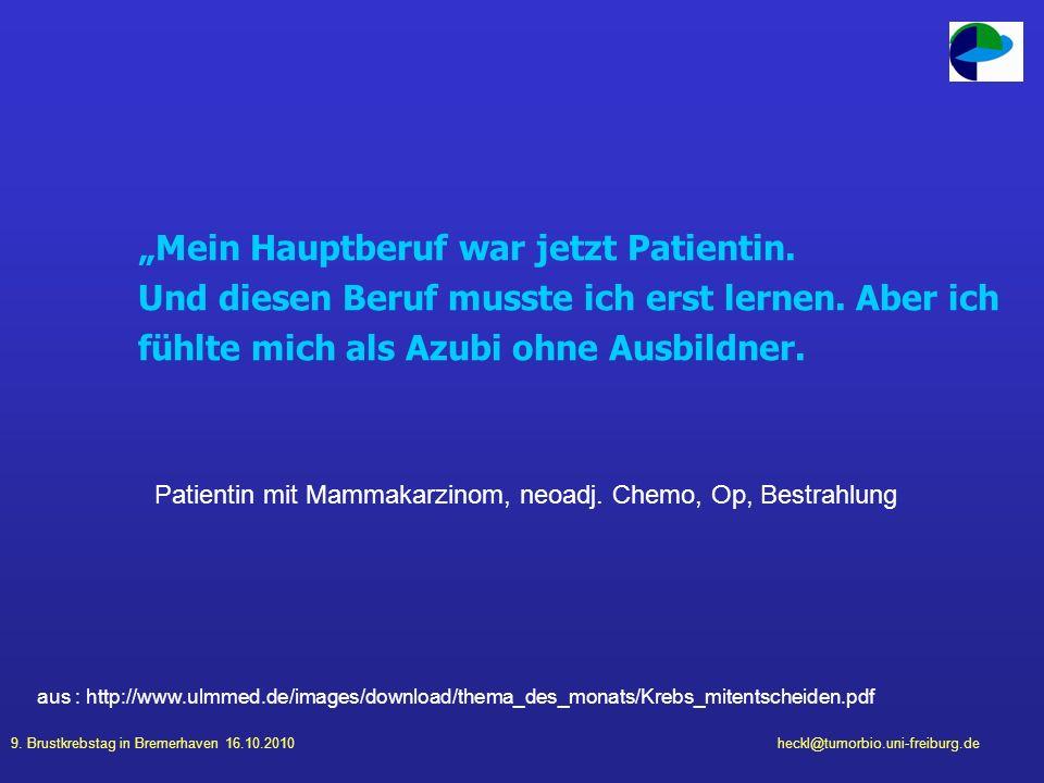 9. Brustkrebstag in Bremerhaven 16.10.2010heckl@tumorbio.uni-freiburg.de Mein Hauptberuf war jetzt Patientin. Und diesen Beruf musste ich erst lernen.